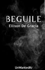 Beguile #3:Ellison De Gracia(DG Series)COMPLETED by UnWantedkr