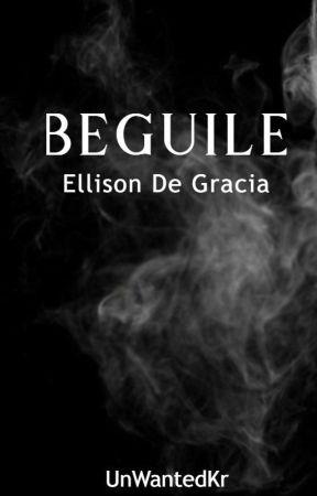 Beguile #3:Ellison De Gracia(DG Series)COMPLETED by UnWantedkr