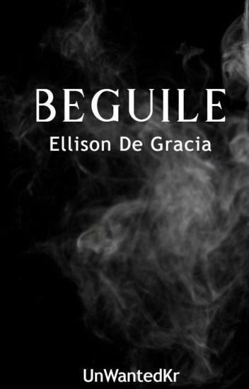 Beguile #3:Ellison De Gracia(DG Series)COMPLETED