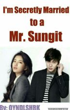 IM SECRETLY MARRIED TO A MR SUNGIT by QYNDLSHRK