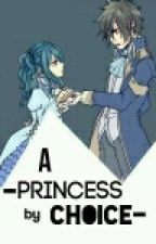 A princess by choice (gruvia) æ by Juvia__Rokusa