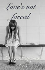 Love's not forced by scarlettjepson545