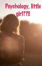 Psychology,, little girl??!! WHAT  !!! by AnnisaPutriGemala
