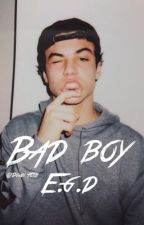 Bad boy || E.G.D by DolanFetus
