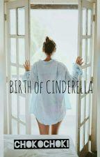 Birth of Cinderella[C] by ChokoChoki