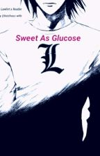 Sweet As Glucose《L Lawliet X Reader》 by Heichous-Wife