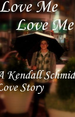 Love Me Love Me {A Kendall Schmidt Love Story}