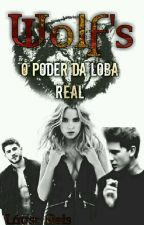 Wolf's - O Poder Da Loba Real - 2ª by LaysaReis_