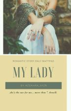 My Lady (END)  by ZahraBachdar
