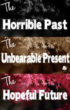 The horrible past, the unbearable present and the hopeful future by havygirl