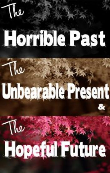 The horrible past, the unbearable present and the hopeful future