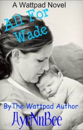 All for Wade (Book 1 of the 'McKeadies' series)(Watty Awards 2011) by AyeNnBee