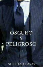 OSCURO Y PELIGROSO  by SoledadCasas