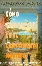 Como Sobrevivir En El Campamento Mestizo by Gela_d_Potter