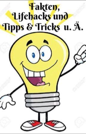 Fakten, Lifehacks und Tipps&Tricks u. Ä. #Wattys2016 by Welat2
