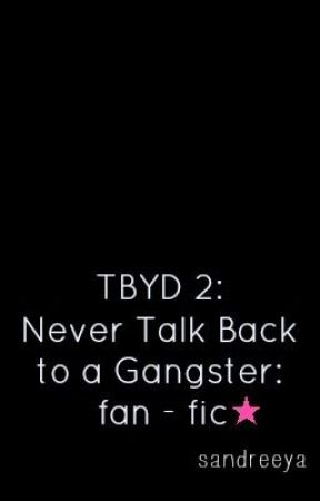 TBYD Book 2: Never Talk Back To A Gangster by sandreeya