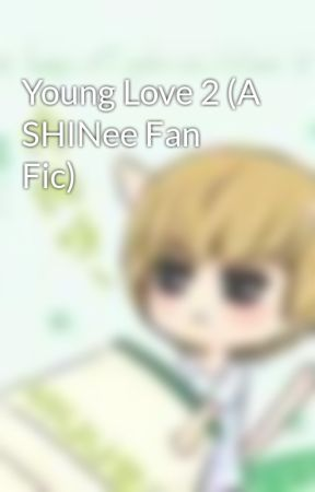 Young Love 2 (A SHINee Fan Fic) by TaemintLocketBlinger