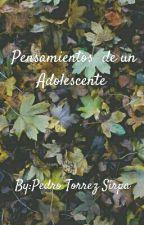 Pensamientos  de un Adolescente  by PedroTorrezSirpa