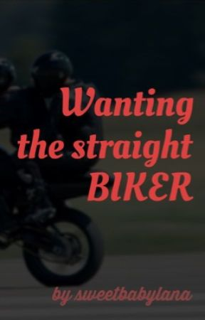 Wanting The Straight Biker (MC Book 3) by sweetbabylana
