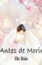Antes de Morir by ElleBlake