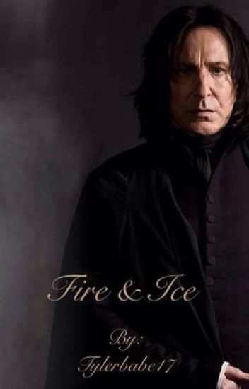 Fire & Ice (A Severus Snape Fanfiction)