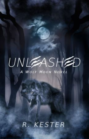 Unleashed (Book 1 of the Wolf Moon Series) {summer hiatus} by Xemnas4
