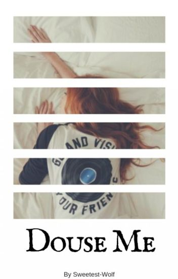 Douse Me {Alice Cullen}~Temporary Hiatus~