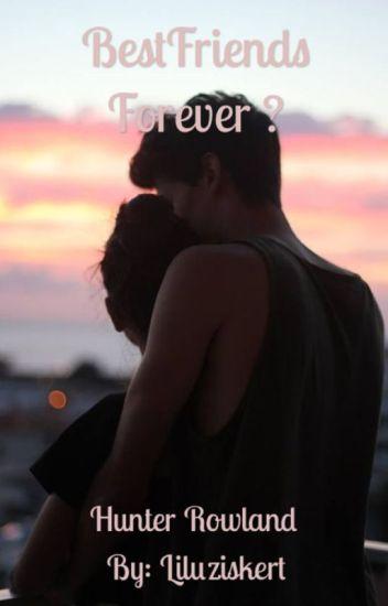 Bestfriends  forever? {Hunter Rowland}