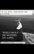 In too deep -Depression and selfharm  by JasmineClaflin