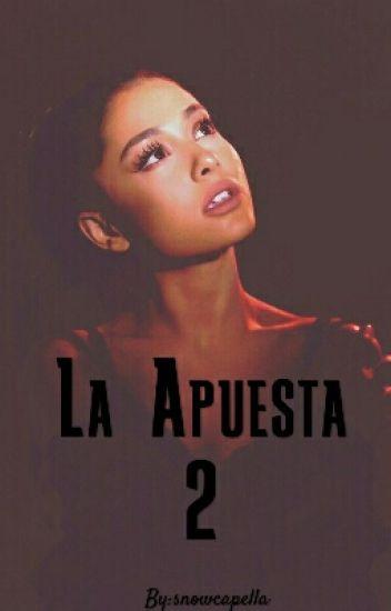 La Apuesta (Ariana Grande Y Tu){Segunda Temporada}