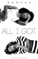 All I Got | Book III | Banique  by MindlessStar123