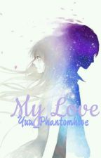 *****DISCONTINUED*****My Love (Ciel Phantomhive X Reader)  by GemGemmie
