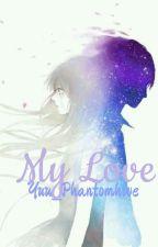 My Love (Ciel Phantomhive X Reader) (Modern!) by GemGemmie