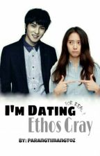 I'm Dating Ethos Gray (Complete) by ParangTimangToZ