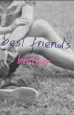 best friends brother by British_star