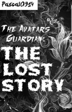 The Avatar's Guardian: The Lost Story (Avatar the Last Airbender fanfic) by Pascal0914