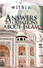 Answers to Questions about Islam by _within_