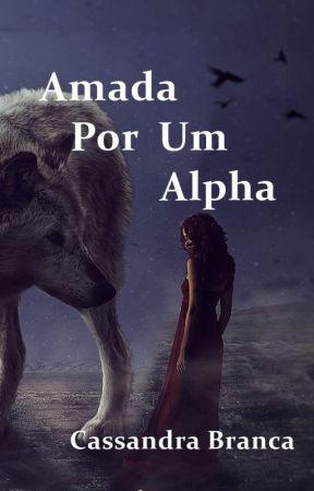 Livro 1 - Amada por um Alpha by CBranca