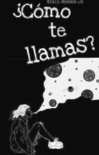 ¿Cómo te llamas? [Terminada] by Brain-Washed-JS