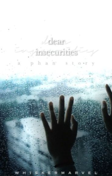 dear insecurities [phan-completed]