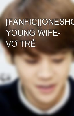 [FANFIC][ONESHOT][JUNSEOB] YOUNG WIFE- VỢ TRẺ