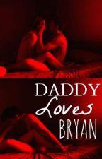 Daddy loves bryan |Breddy| EDITANDO by Breddyshipper