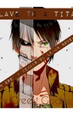 Slave to a Titan (An Eren x Reader/OC x Levi Lemon Novel) by Greek_Godess