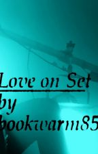 """""""Love on Set"""" by bookwarm85"""