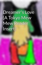 Dreamer's Love [A Tokyo Mew Mew Reader Insert] by MeYouMew