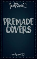 Premade Covers [CLOSED FOREVER] by JoshRaven12