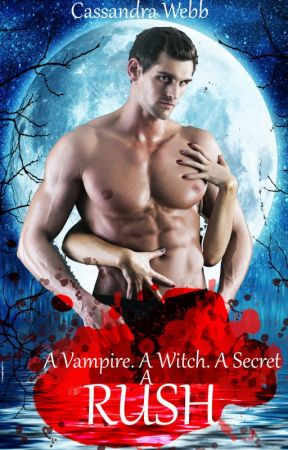 A Vampire. A Witch. A Secret. A Rush. by Caswebb