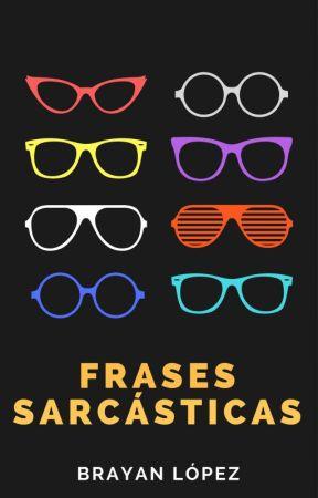 Frases Sarcásticas E Irónicas by BrayanLopez18
