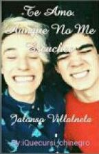 Te Amo. Aunque No Me Escuches~ Jalonso Villanela by TrxyePassivan