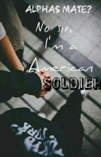 Alpha's Mate? No Sir I'm An American Soldier by MaddyVolietEyes